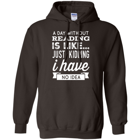 A DAY WITHOUT READING IS LIKE... JUST KIDDING I HAVE NO IDEA  Hoodie