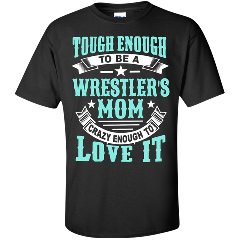 Tough Enough to be a Wrestler's Mom Crazy Enough to Love It Cotton T-Shirt