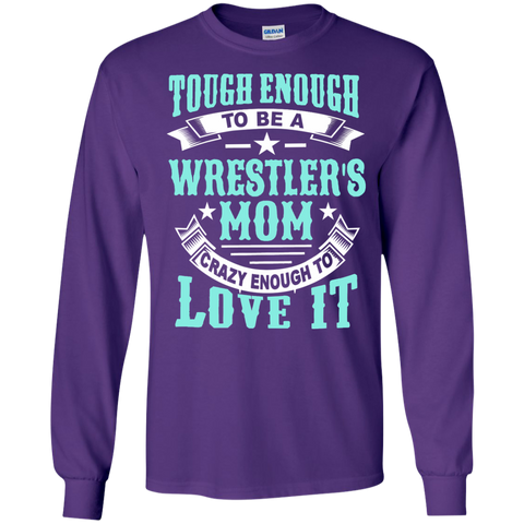 Tough Enough to be a Wrestler's Mom Crazy Enough to Love It LS Ultra Cotton Tshirt