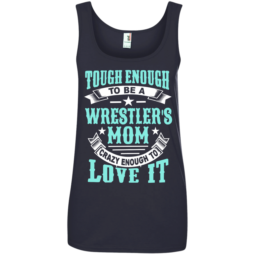 Tough Enough to be a Wrestler's Mom Crazy Enough to Love It Ladies' 100% Ringspun Cotton Tank Top
