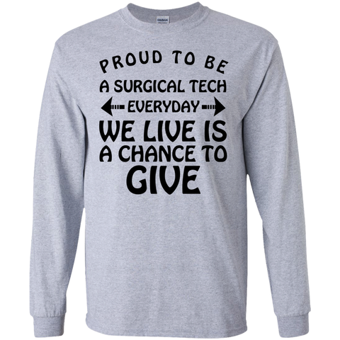 Proud to be a Surgical Tech everyday we live is a chance to give  Tshirt