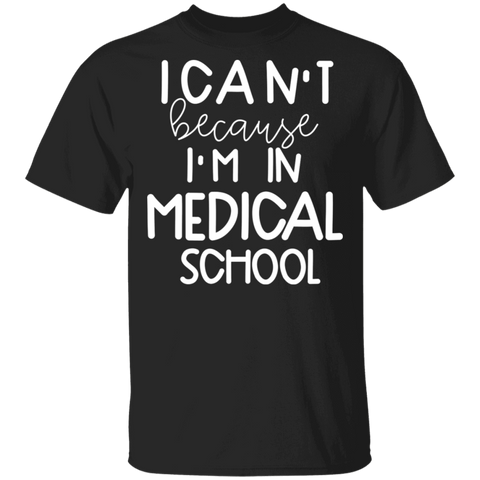 I can't because I'm in Medical School T-Shirt