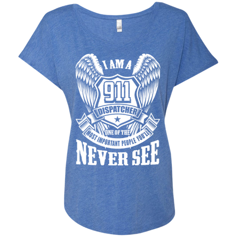 I Am a 911 Dispatcher One Of The Most Important People You'll Never See Next Level Ladies Triblend Dolman Sleeve