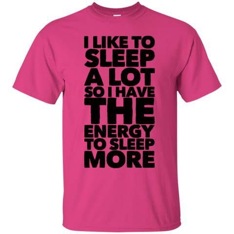 I like to sleep alot so i have the energy to sleep more   T-Shirt