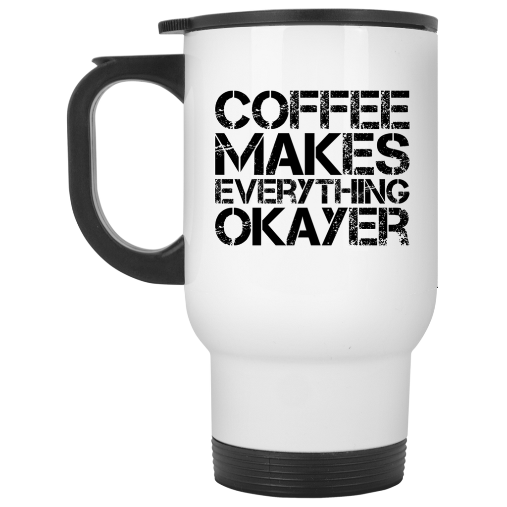 Coffee Makes everything okayer   Travel Mug