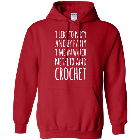 I like to party and by party i mean watch netflix and crochet Hoodie