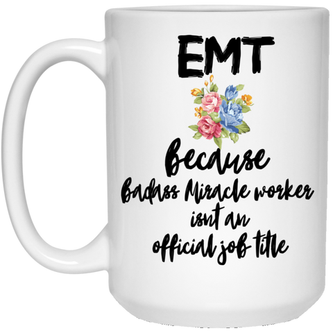 EMT because badass miracle worker isnt an official job title  15 oz. White Mug
