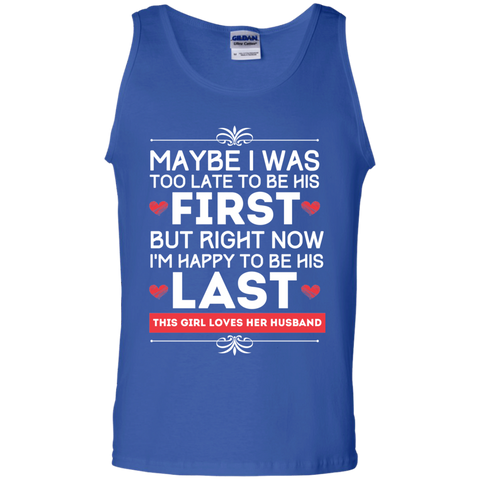 Maybe I was too late to be his first but right now I'm Happy to be his Last    Cotton Tank Top