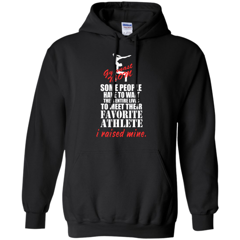 Some people have to wait their entire lives to meet their favorite athlete i raised mind Gymnast Mom   Hoodie