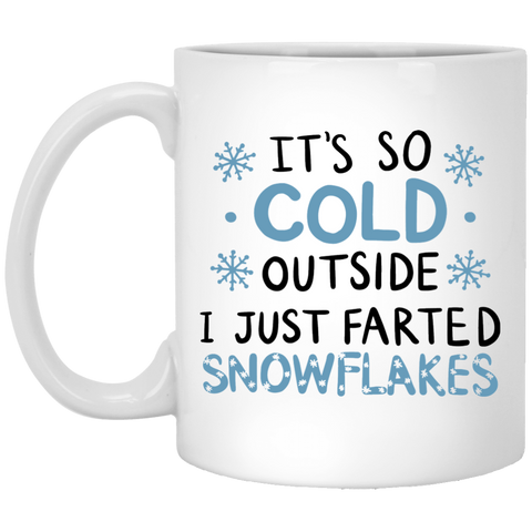 It's so cold outside I just farted snowflakes White Mug