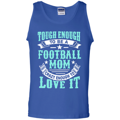 Tough Enough to be a Football Mom Crazy Enough to Love It 100% Cotton Tank Top