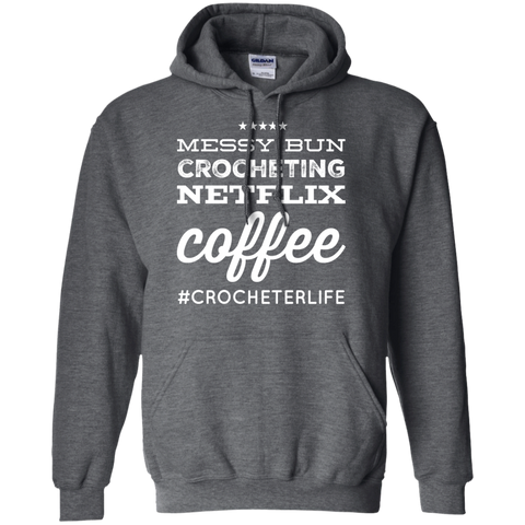 Messy Bun Crocheting Netflix Coffee #crocheterlife  Pullover Hoodie