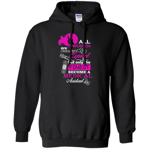 All women are created equal but only the finest become a medical assistant  Hoodie