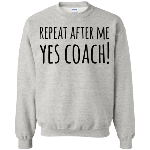 Repeat after me  Yes Coach !   Sweatshirt