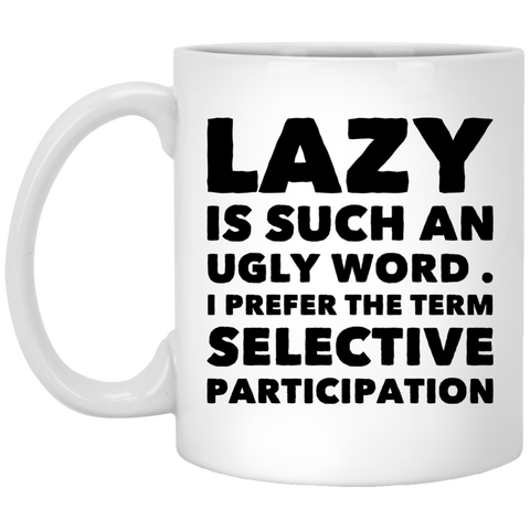Lazy is such an ugly word , I prefer the term selective participation. White Mug
