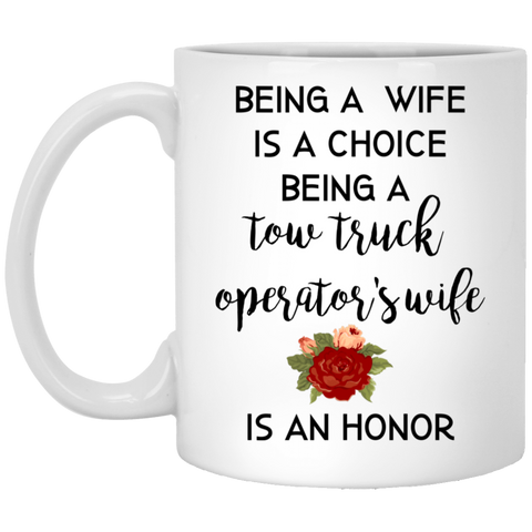 Being a wife is a choice being a Tow Truck operator's wife is an honor 11 oz. White Mug