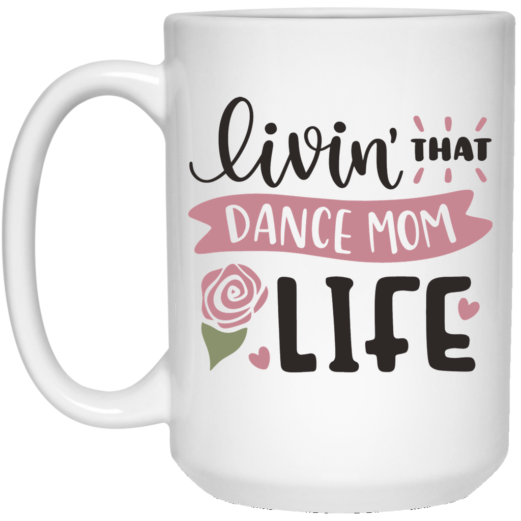 Living' That Dance Mom Life  15 oz. White Mug