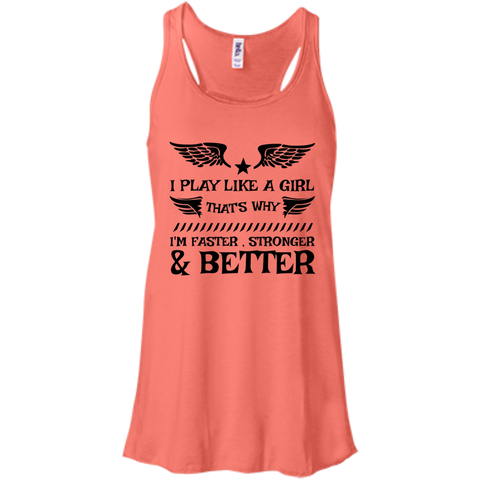 I Play like a girl That's why I'm faster , stronger & better   Flowy Racerback Tank