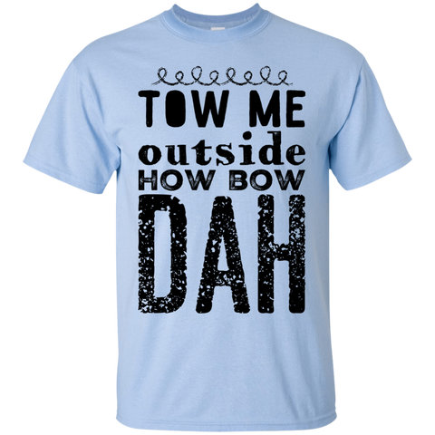 Tow me outside how bow dah  T-Shirt