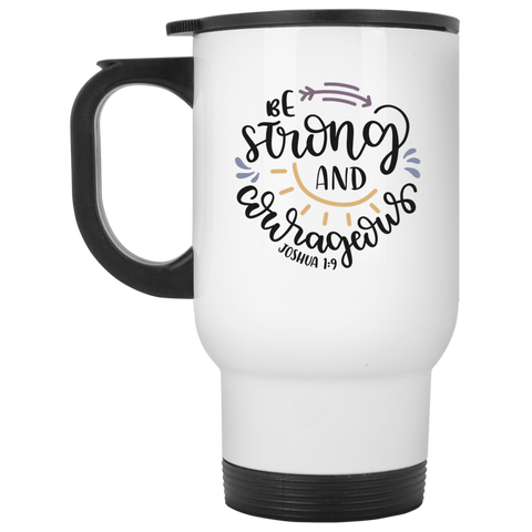 Be Strong and courageous  Joshua  1:9 White Travel Mug