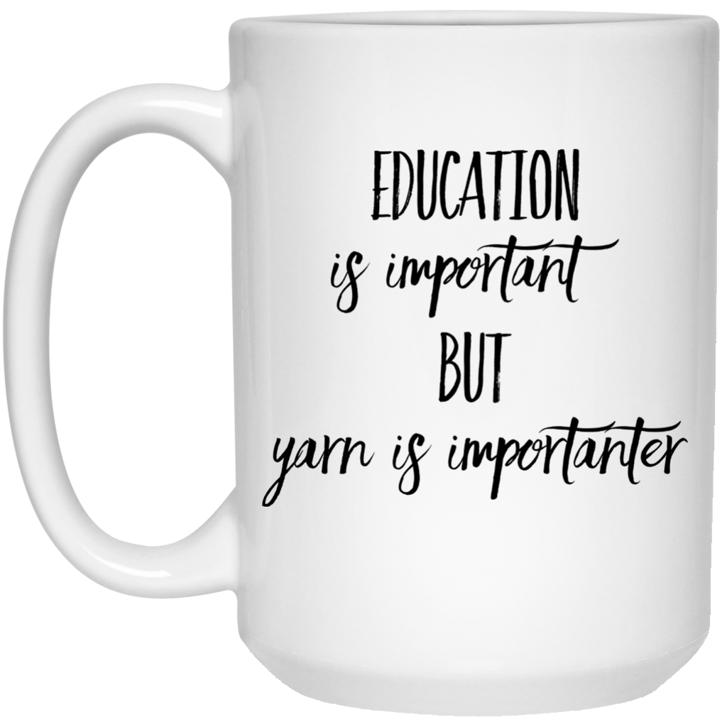 Education is important but Yarn is importanter  Mug - 15oz