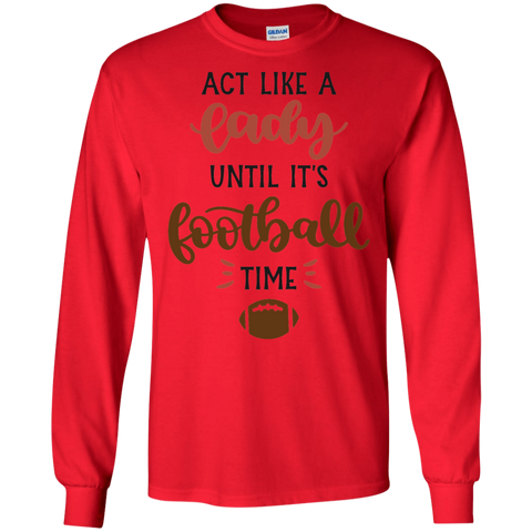 Act like a lady until it's football time  LS Tshirt