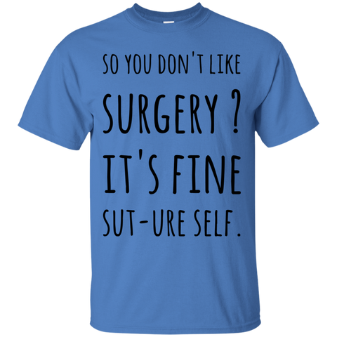 So you don't like Surgery ? It's fine Sut-ure Self   T-Shirt