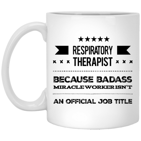 Respiratory Therapist   because badass miracle worker isn't an official job title  11 oz. White Mug