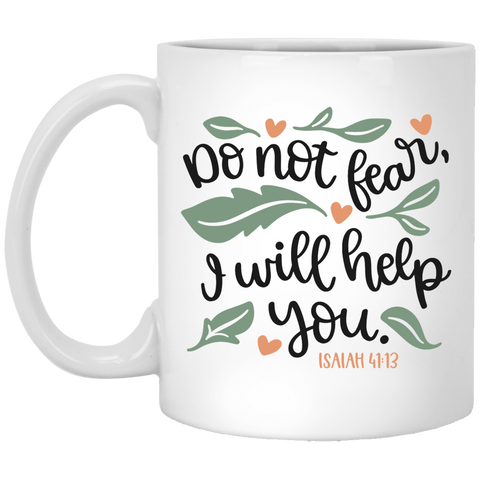 Do Not fear I will Help you Isaiah 41:13 11 oz. White Mug