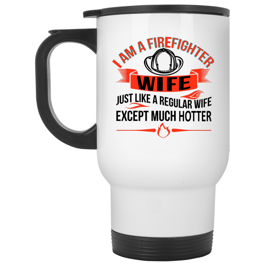 I am Firefighter Wife just like a regular wife except much hotter Travel  Mug