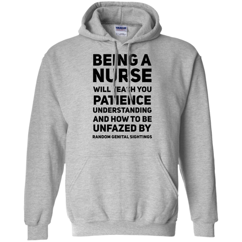 Being A Nurse will teach you patience understanding and how to be unfazed  Hoodie