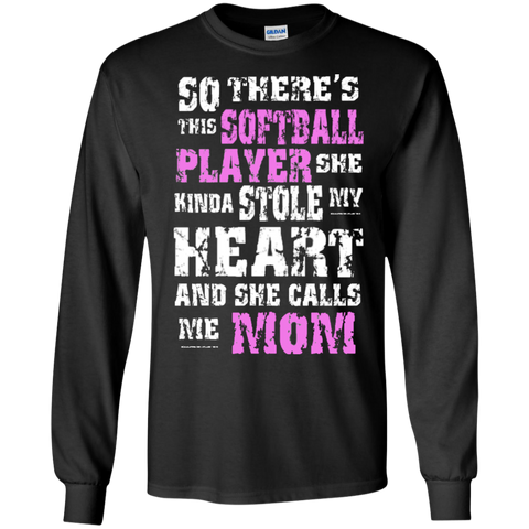 So There's This Softball Player she kinda stole my Heart and she calls me Mom   LS Ultra Cotton Tshirt