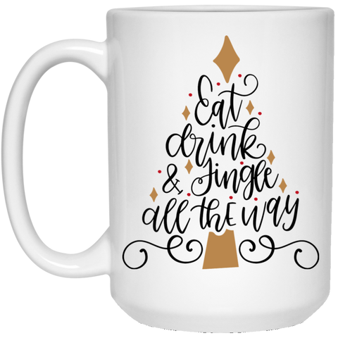 Eat Drink & Jingle all the way 15 oz. White Mug