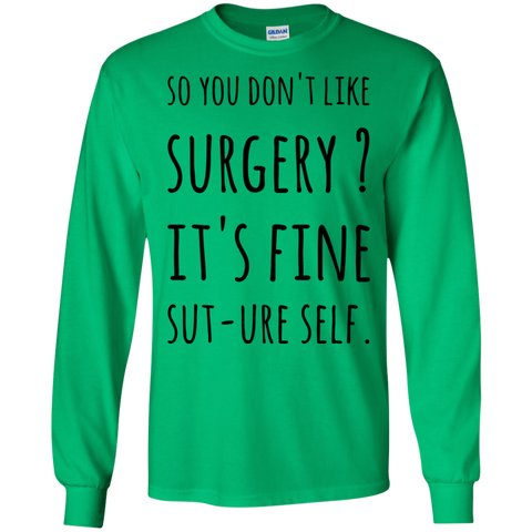 So you don't like Surgery ? It's fine Sut-ure Self   LS Tshirt