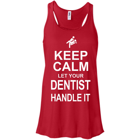 Keep Calm Let your Dentist Handle it    Flowy Racerback Tank