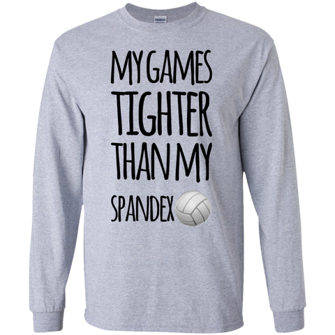 My Games Tighter than my spandex  LS Tshirt