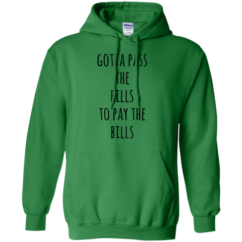 Gotta pass the pills to pay the bills   Hoodie