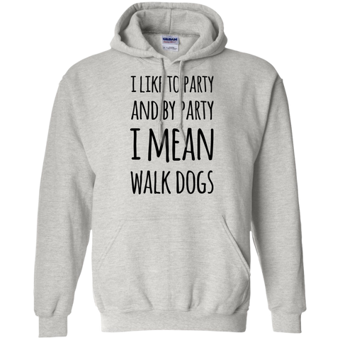 I like to party and by party I mean walk dogs Hoodie