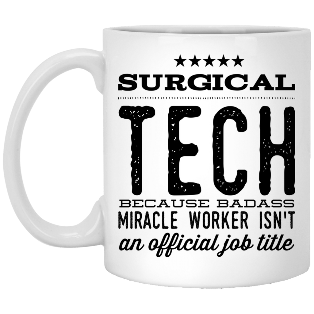 Surgical Tech  because badass miracle worker isn't an official job title  11 oz. White Mug
