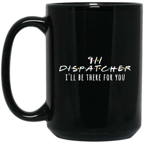 911 Dispatcher I'll be there for you 15 oz. Black Mug
