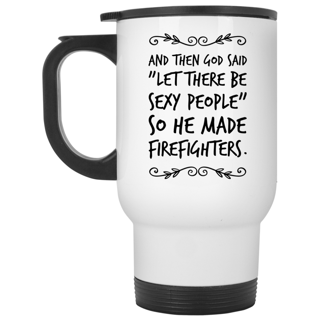 "And then God Said ""Let there be sexy people "" so he made Firefighters  White  Mug"
