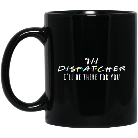 911 Dispatcher I'll be there for you 11 oz. Black Mug