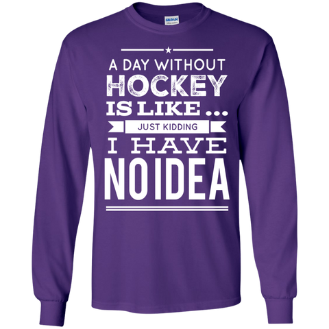 A day without Hockeyball  is like .. just kidding i have no idea  LS  T-Shirt