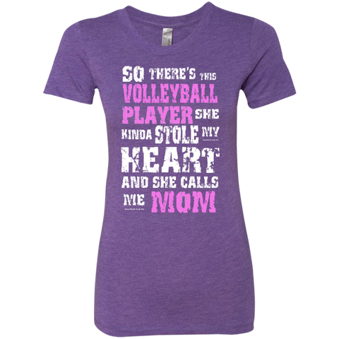 So There's This Volleyball Player she kinda stole my Heart and she calls me   Next Level Ladies Triblend T-Shirt