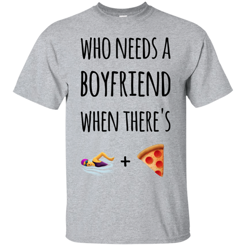 Who needs a boyfriend when there's swimming and pizza  T-Shirt