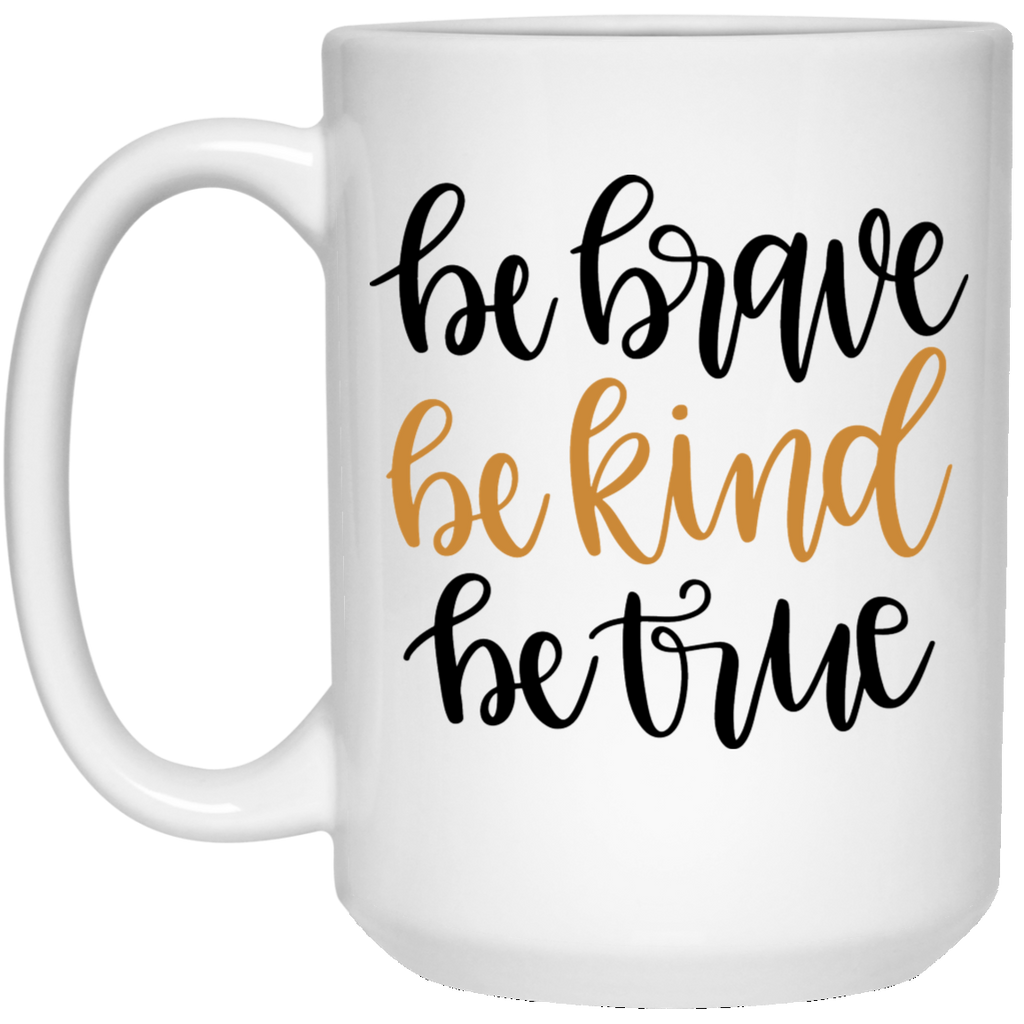 Be Brave Be Kind Be True  15 oz. White Mug
