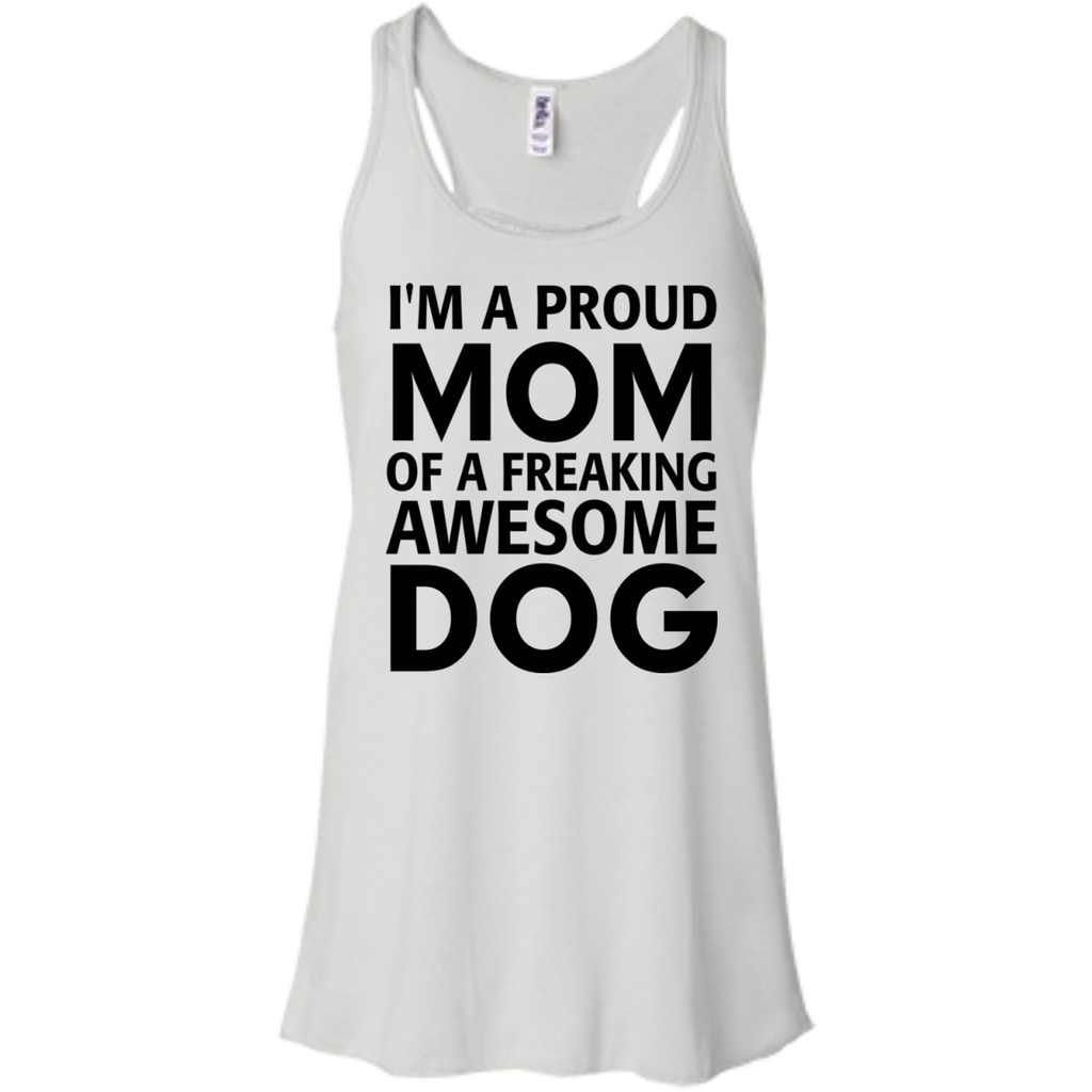I'm a Proud Mom of Freaking awesome Dog   Flowy Racerback Tank