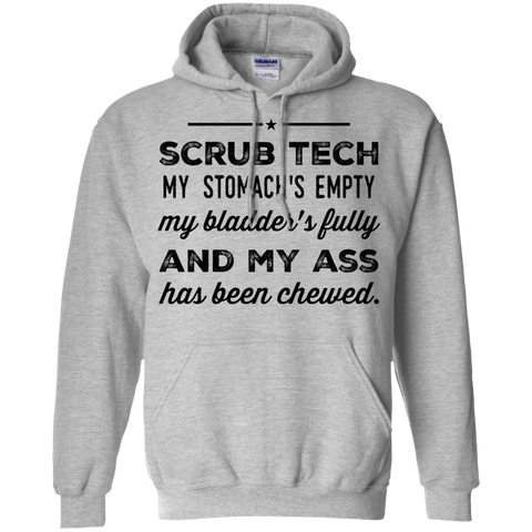 Scrub Tech My Stomach's empty my bladder's fully and my ass has been chewed Hoodie
