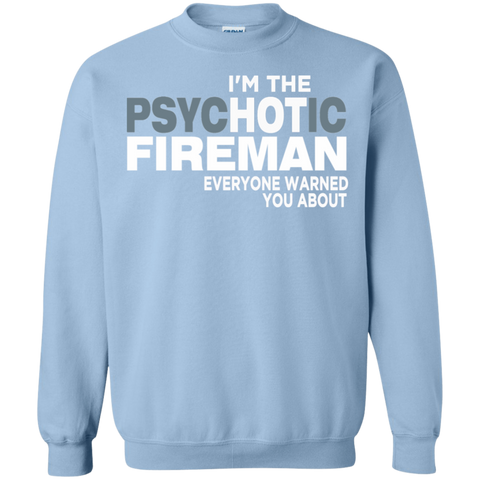 I'm The Hot Psychotic Fireman   Everyone warned about Sweatshirt