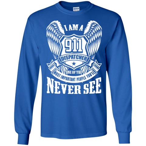 I Am a 911 Dispatcher One Of The Most Important People You'll Never See LS Ultra Cotton Tshirt